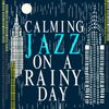 Calming Jazz on a Rainy Day by Jazz for a Rainy Day|Jazz Piano Club|Piano Jazz Calming Music Academy