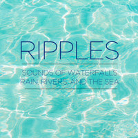 Nature Sounds - Ripples - Sounds of Waterfalls, Rain, Rivers, And the Sea