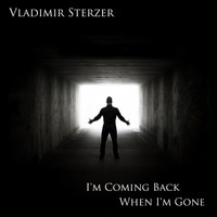 Vladimir Sterzer - I'm Coming Back When I'm Gone