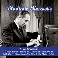 "Vladimir Horowitz - ""Two Sonatas"" - Chopin: Piano Sonata No. 2 In B Flat Minor, Op. 35 - Schubert: Piano Sonata No. 21 In B Flat Major, D. 960"