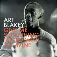 Art Blakey - Give Me Something to Go with the Wine - Summer Feelings