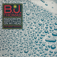 B.J. THOMAS - Raindrops Keep Falling on My Head - His Best Songs
