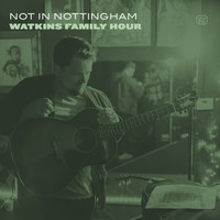 Watkins Family Hour - Not in Nottingham