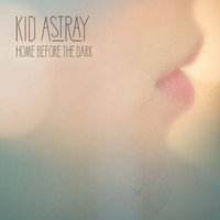 Kid Astray - Home Before the Dark