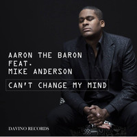 Aaron the Baron feat. Mike Anderson - Can't Change My Mind