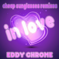 Eddy Chrome - In Love (Cheap Sunglasses Remixes)