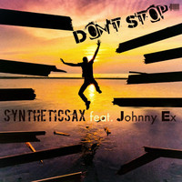Syntheticsax feat. Johnny Ex - Don't Stop