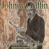 Johnny Griffin - I Wished on the Moon