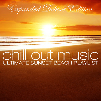 Various Artists - Chill out Music - Ultimate Sunset Beach Playlist (Expanded Deluxe Edition)