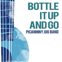 Picaninny Jug Band - Bottle It up and Go