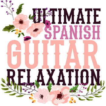Relaxing Acoustic Guitar|Ultimate Guitar Chill Out - Ultimate Spanish Guitar Relaxation