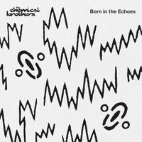 The Chemical Brothers - Born In The Echoes (Deluxe Edition [Explicit])