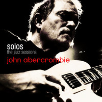 John Abercrombie - Solos -  The Jazz Sessions