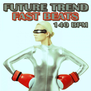 Various Artists - Future Trend Fast Beats 140 Bpm