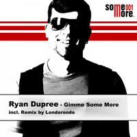 Ryan Dupree - Gimme Some More