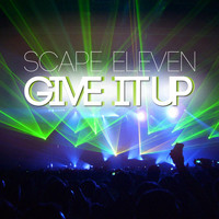 Scape Eleven - Give It Up
