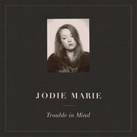 Jodie Marie - Trouble in Mind