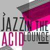 Jazz in the Acid Lounge by Launge Acid Jazz DJ Cool Jazz Lounge Dj