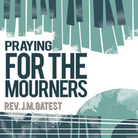 Rev. J.M. Gates - Praying for the Mourners