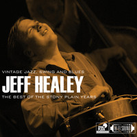 Jeff Healey - The Best of the Stony Plain Years: Vintage Jazz, Swing and Blues