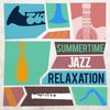 Summertime Jazz Relaxation by Relaxing Piano Jazz Music Ensemble|Light Jazz Academy|Relaxing Instrumental Jazz Ensemble