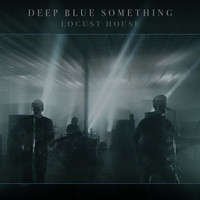 Deep Blue Something - Locust House