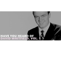 David Whitfield - Have You Heard of David Whitfield, Vol. 1