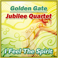 Golden Gate Jubilee Quartet - I Feel the Spirit
