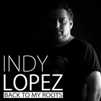 Indy Lopez - Back to My Roots