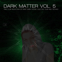 Nadja Lind - Dark Matter, Vol. 5 - Fine Club Selection of Deep Dark House, Electro, Dub and Techno