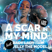 A Scar in My Mind feat. Rady Lady a.k.a. Jelly the Model - I Do This