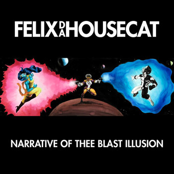 Felix Da Housecat - Narrative of Thee Blast Illusion