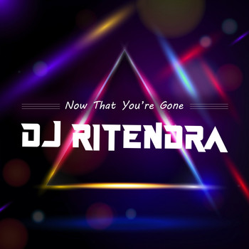 DJ Ritendra - Now That You're Gone