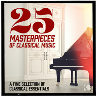 Various Aritsts - 25 Masterpieces of Classical Music (A Fine Selection of Classical Essentials)