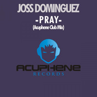 Joss Dominguez - Pray (Acuphene Club Mix)
