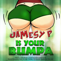 Jamesy P - Is Your Bumpa