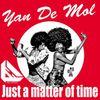 Just a Matter of Time  Yan De Mol