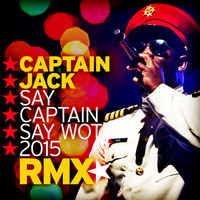 Captain Jack - Say Captain Say Wot 2015 (Remix [Explicit])