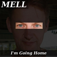 Mell - I'm Going Home
