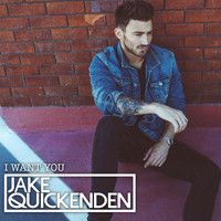 Jake Quickenden - I Want You E.P