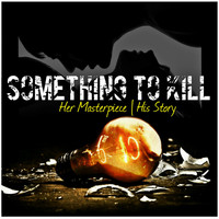 Something to Kill - Her Masterpiece, His Story