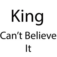 King - Can't Believe It