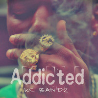 Kc Bandz - Addicted