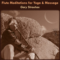 Gary Stroutsos - Flute Meditations for Yoga & Massage: Calming Spa Music for Relaxation & Sleep