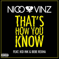 Nico & Vinz - That's How You Know (feat. Kid Ink & Bebe Rexha) (Explicit)