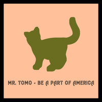 Mr. Tomo - Be a Part of America