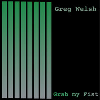 Greg Welsh - Grab My Fist