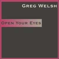 Greg Welsh - Open Your Eyes