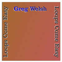 Greg Welsh - Loops Come Easy