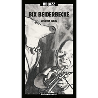 Bix Beiderbecke - BD Music Presents Bix Beiderbecke